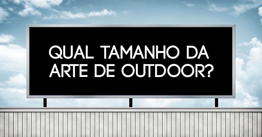 Qual tamanho da arte de outdoor?